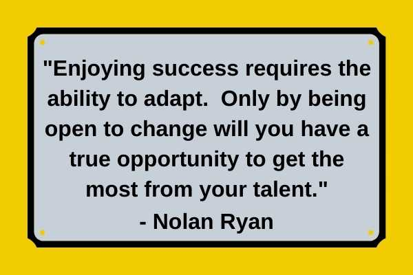 Nolan Ryan Quote about adapting to change to get the most from your talent