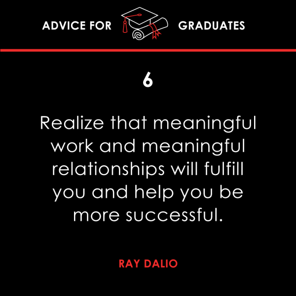 realize that meaningful work and meaningful relationships will fulfill you and help you be successful